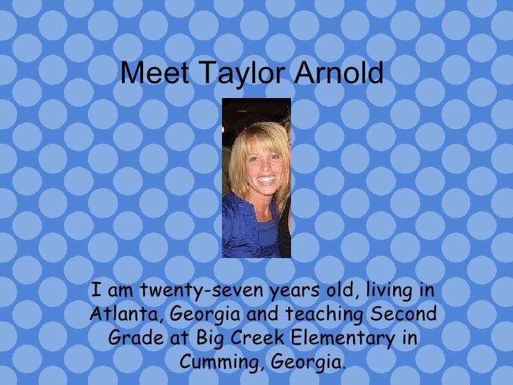 Meet Taylor Arnold I am twenty-seven years old, living in Atlanta, Georgia and teaching Second Grade at Big Creek Elementa...
