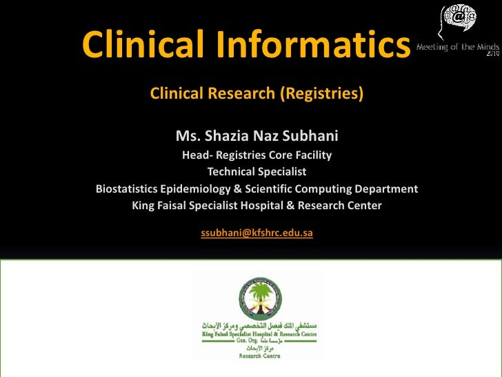 Clinical Informatics<br />Clinical Research (Registries)<br />Ms. ShaziaNazSubhani<br />Head- Registries Core Facility<br ...