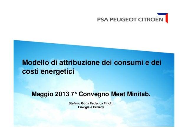 Modello di attribuzione dei consumi e deicosti energeticiMaggio 2013 7° Convegno Meet Minitab.Stefano Gorla Federica Finot...