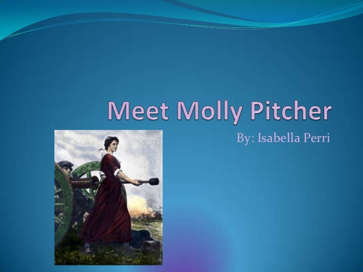 Meet Molly Pitcher<br />By: Isabella Perri<br />