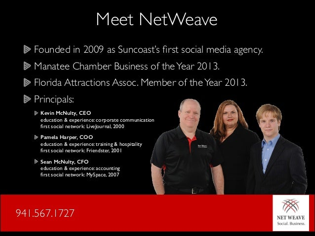 Meet NetWeave Founded in 2009 as Suncoast's first social media agency.	  Manatee Chamber Business of the Year 2013.	  Flori...