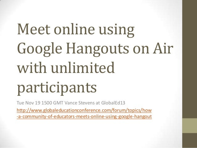Meet online using Google Hangouts on Air with unlimited participants Tue Nov 19 1500 GMT Vance Stevens at GlobalEd13 http:...