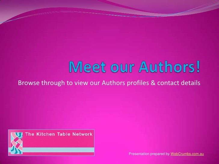 Meet our Authors!<br />Browse through to view our Authors profiles & contact details<br />Presentation prepared by WebCrum...