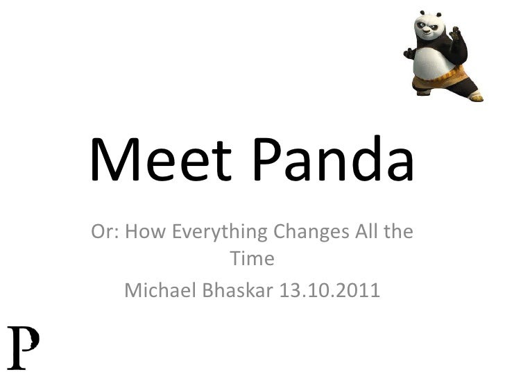 Meet Panda<br />Or: How Everything Changes All the Time<br />Michael Bhaskar 13.10.2011<br />