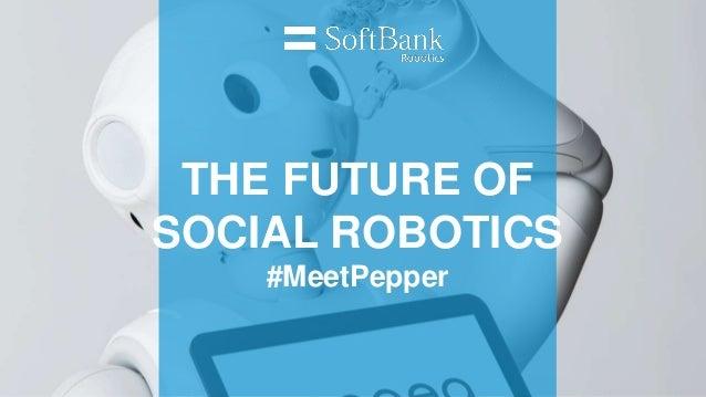 THE FUTURE OF SOCIAL ROBOTICS #MeetPepper