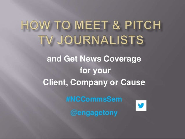 and Get News Coverage for your Client, Company or Cause #NCCommsSem  @engagetony