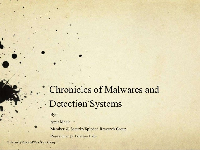 Chronicles of Malwares and Detection Systems By: Amit Malik Member @ SecurityXploded Research Group Researcher @ FireEye L...