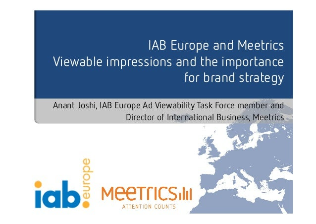 IAB Europe and Meetrics  Viewable impressions and the importance  for brand strategy  Anant Joshi, IAB Europe Ad Viewabili...