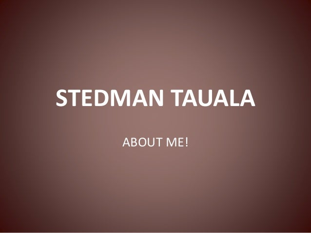 STEDMAN TAUALA  ABOUT ME!