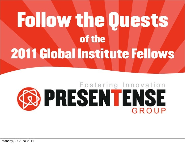 Follow the Quests                       of the     2011 Global Institute FellowsMonday, 27 June 2011