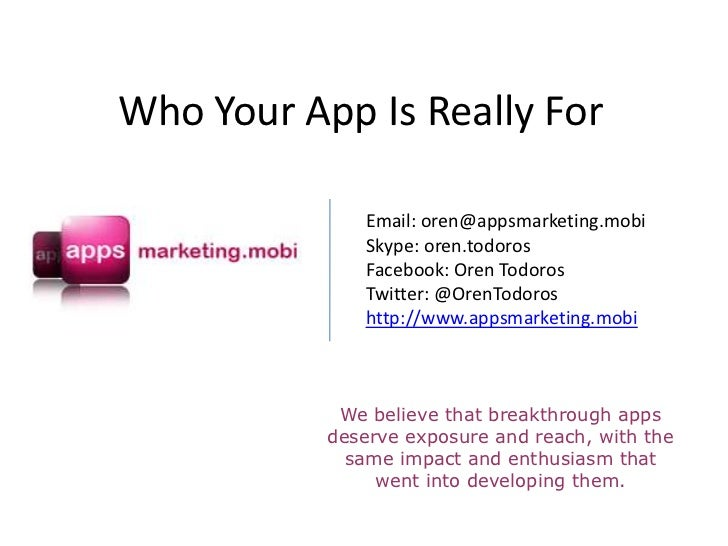 Who Your App Is Really For              Email: oren@appsmarketing.mobi              Skype: oren.todoros              Faceb...
