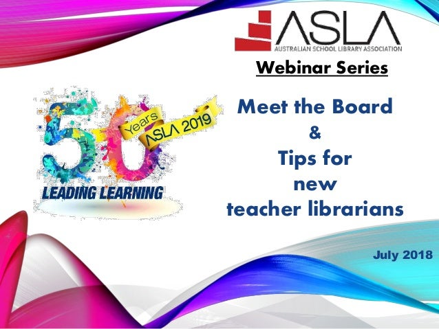 Meet the Board & Tips for new teacher librarians Webinar Series July 2018