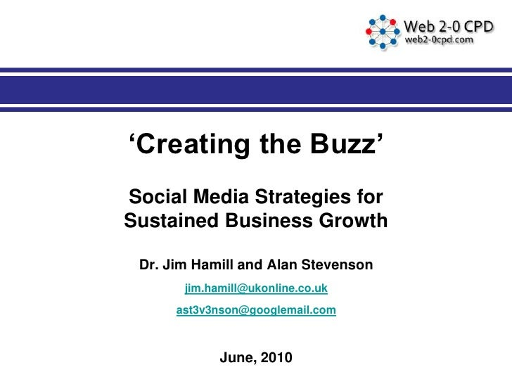 'Creating the Buzz' Social Media Strategies for Sustained Business Growth   Dr. Jim Hamill and Alan Stevenson        jim.h...