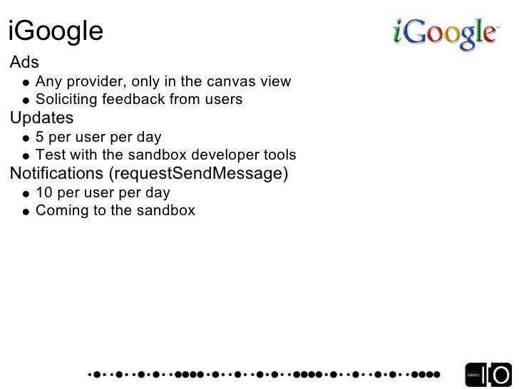 iGoogle Sandbox Progress and Roadmap   4/21: Sandbox launched   5/19: UI improvements pushed to sandbox   Coming soon: Upd...