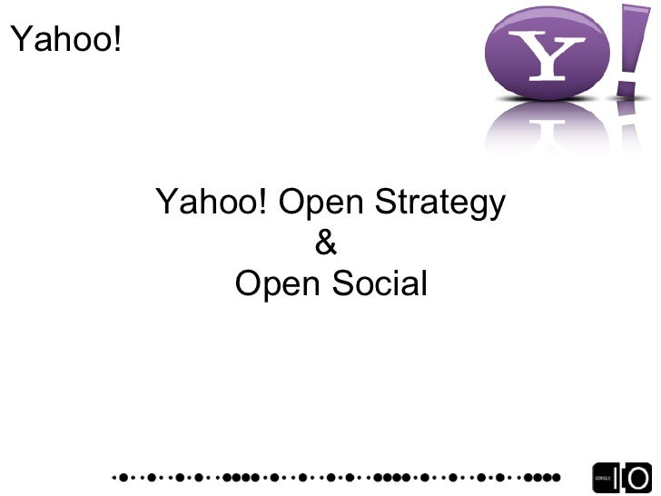 Yahoo! Application Platform   App = bundle of views   Small view and Full page view   Search Monkey available now    OpenS...