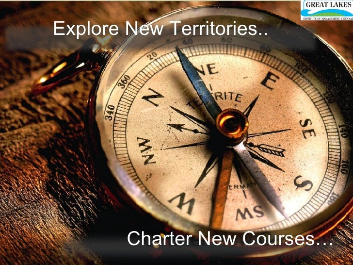 Explore New Territories.. Charter New Courses…