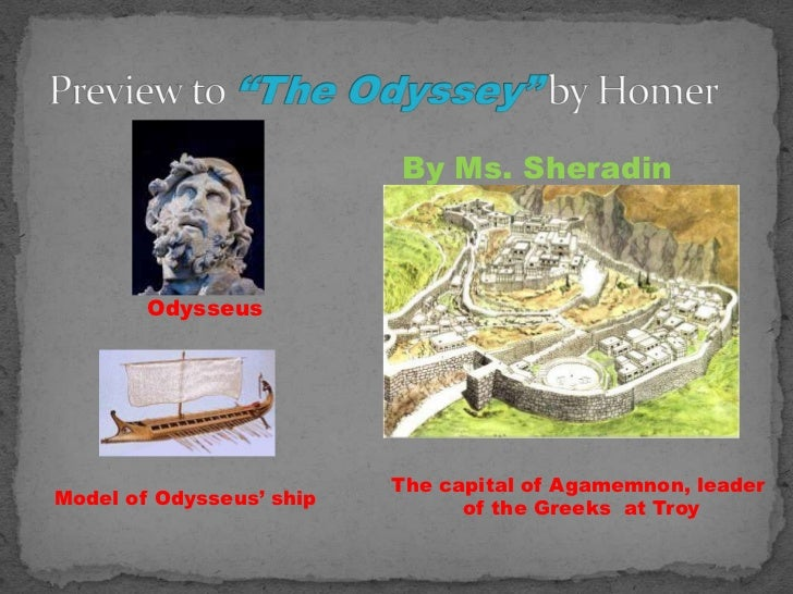 "Preview to ""The Odyssey"" by Homer<br /> By Ms. Sheradin<br />Odysseus<br />The capital of Agamemnon, leader<br />of the Gr..."