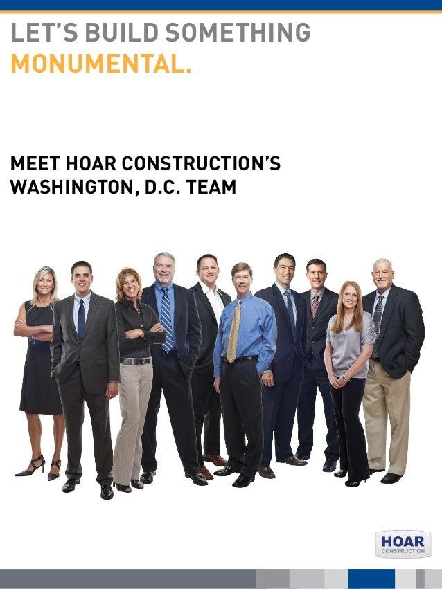 MEET HOAR CONSTRUCTION'S WASHINGTON, D.C. TEAM LET'S BUILD SOMETHING MONUMENTAL.