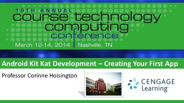Android Kit Kat Development – Creating Your First App Professor Corinne Hoisington