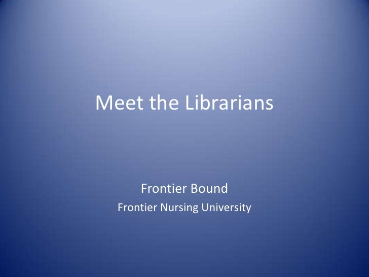 Meet the Librarians<br />Frontier Bound<br />Frontier Nursing University<br />