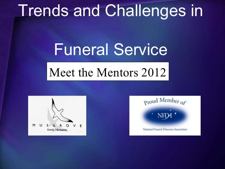 Trends and Challenges in    Funeral Service           ABFSE    Meet the Mentors 2012