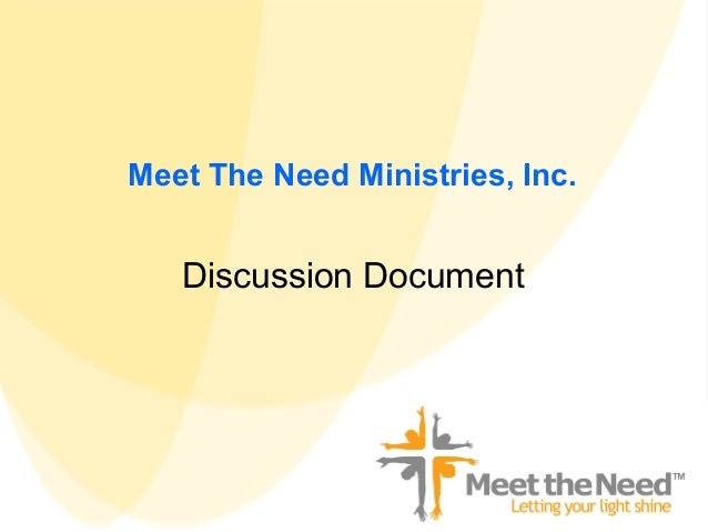 Meet The Need Ministries, Inc.   Discussion Document