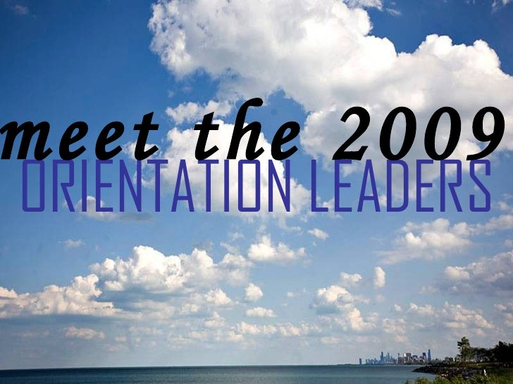 ORIENTATION LEADERS meet the 2009
