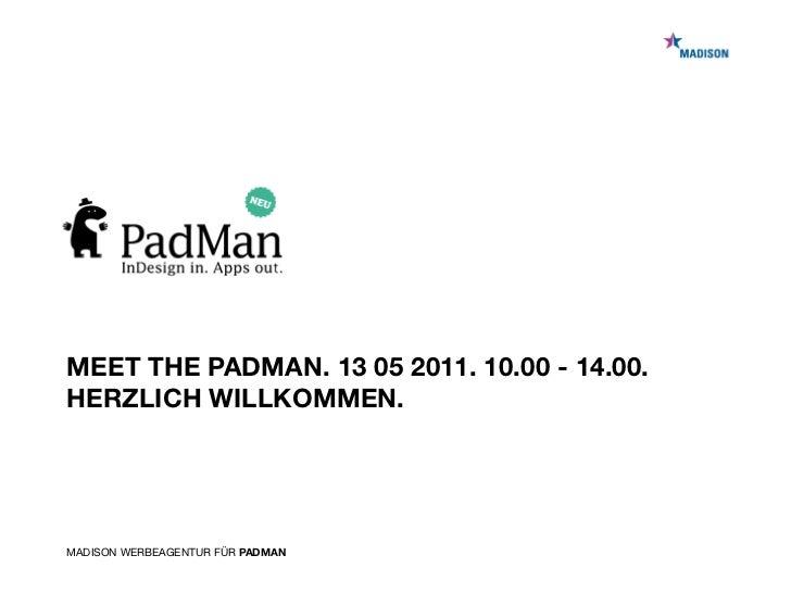 MEET THE PADMAN. 13 05 2011. 10.00 - 14.00.HERZLICH WILLKOMMEN.MADISON WERBEAGENTUR FÜR PADMAN
