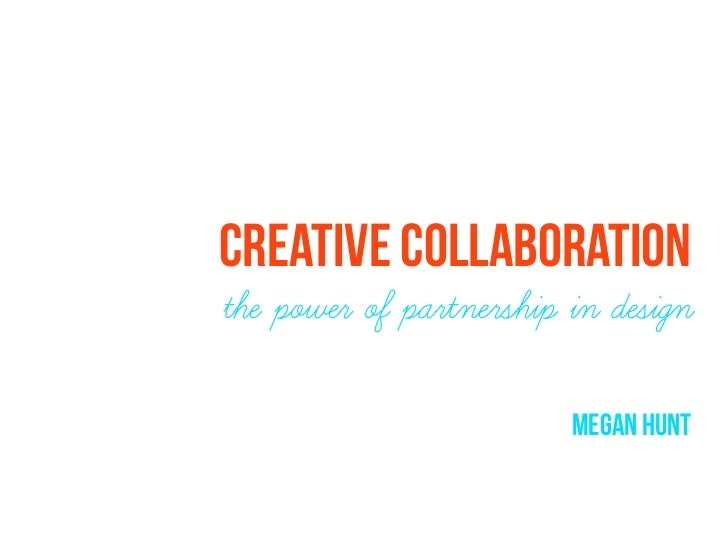 CREATIVE COLLABORATIONthe power of partnership in design                         megan hunt