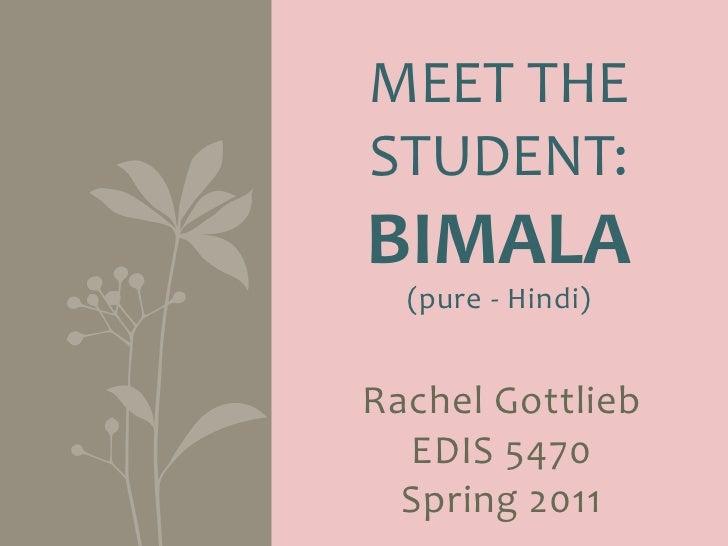 MEET THE STUDENT: BIMALA          (pure  -‐   H indi)Rachel Gottlieb   EDIS 5 470   Spring  2 01...