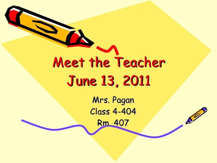Meet the Teacher June 13, 2011 Mrs. Pagan Class 4-404 Rm. 407