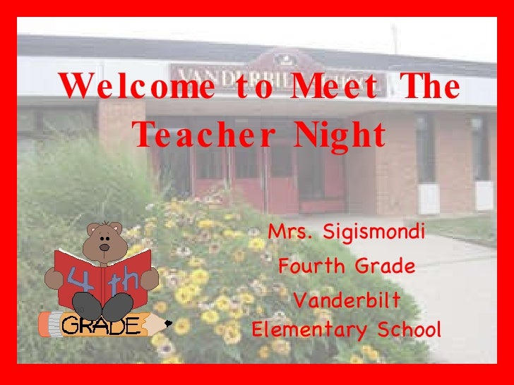 Welcome to Meet The Teacher Night Mrs. Sigismondi Fourth Grade Vanderbilt Elementary School