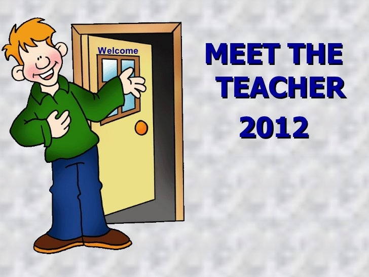 <ul><li>MEET THE TEACHER </li></ul><ul><li>2012 </li></ul>Welcome