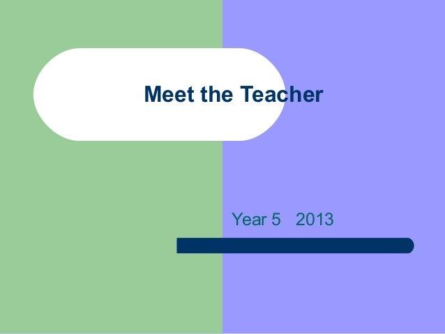 Meet the Teacher       Year 5 2013