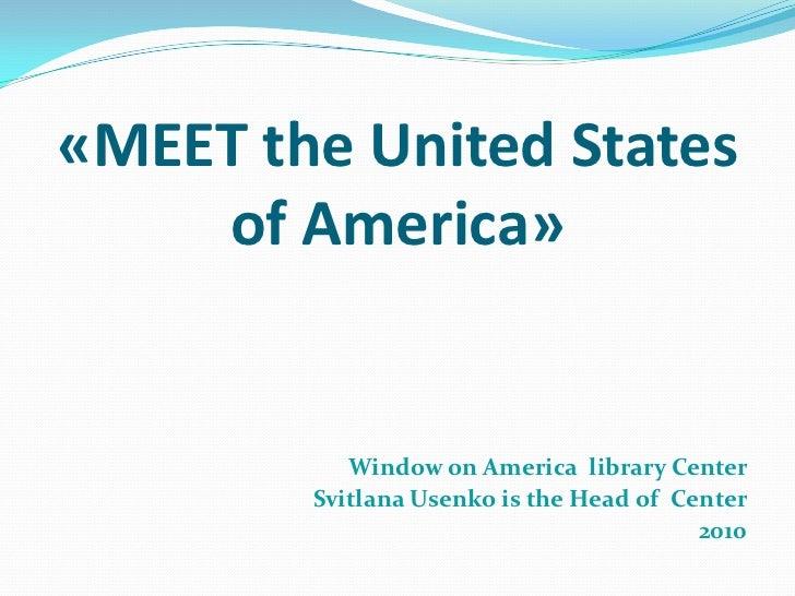 «MEET the United States    of America»           Window on America library Center        Svitlana Usenko is the Head of Ce...