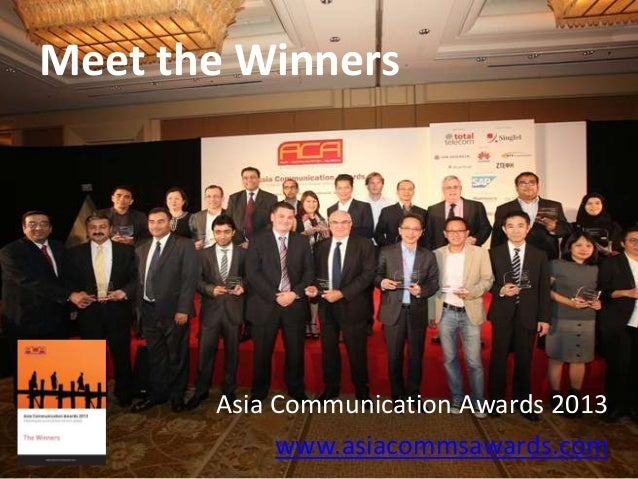 Meet the Winners Asia Communication Awards 2013 www.asiacommsawards.com