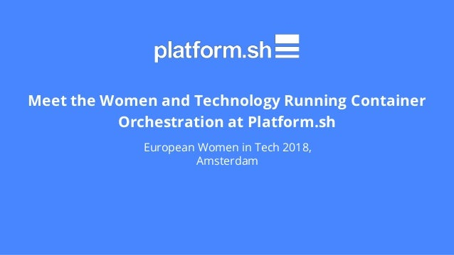Meet the Women and Technology Running Container Orchestration at Platform.sh European Women in Tech 2018, Amsterdam