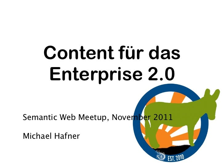 Content für das     Enterprise 2.0Semantic Web Meetup, November 2011Michael Hafner