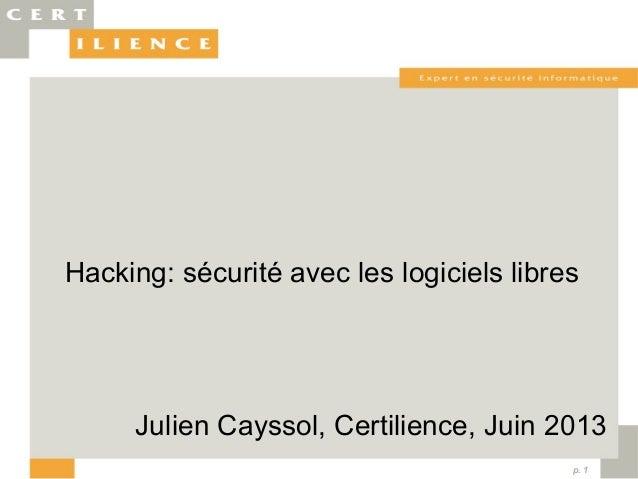 p. 1 Julien Cayssol, Certilience, Juin 2013 Hacking: sécurité avec les logiciels libres