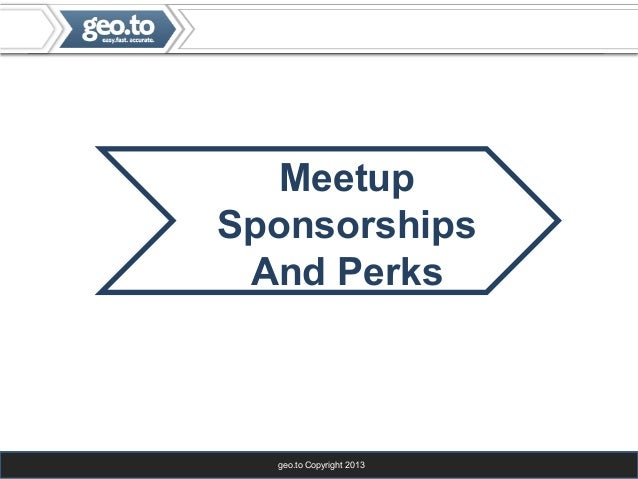 geo.to Copyright 2013 Meetup Sponsorships And Perks