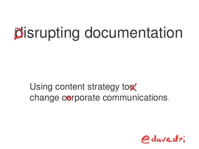 Using content strategy too change cerporate communications disrupting documentation