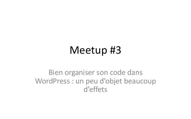 Meetup #3 Bien organiser son code dans WordPress : un peu d'objet beaucoup d'effets