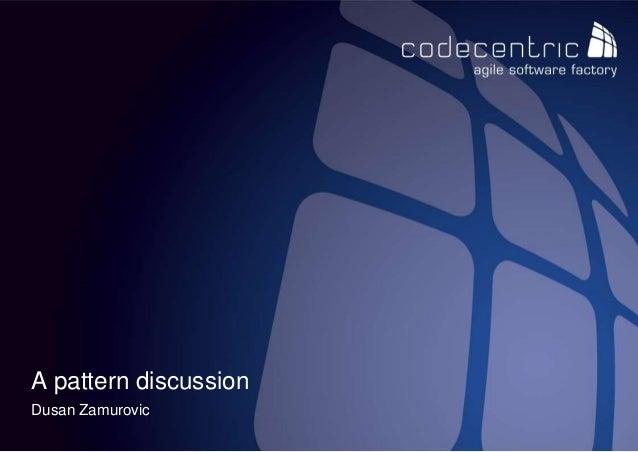 codecentric AG Dusan Zamurovic A pattern discussion