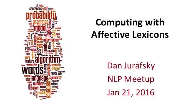 Computing	   with	    Affective	   Lexicons	    Dan	   Jurafsky NLP	   Meetup Jan	   21,	   2016