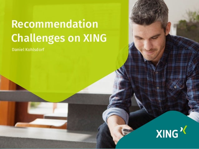 Recommendation Challenges on XING Daniel Kohlsdorf