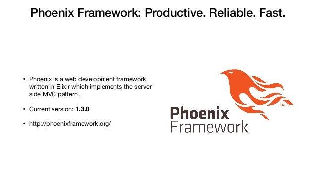 Phoenix Framework: Productive. Reliable. Fast. • Phoenix is a web development framework written in Elixir which implements...