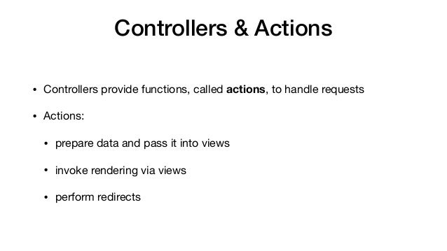 Controllers & Actions • Controllers provide functions, calledactions, to handle requests  • Actions:  • prepare data and ...
