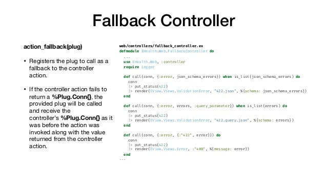 Fallback Controller action_fallback(plug) • Registers the plug to call as a fallback to the controller action.  • If the c...