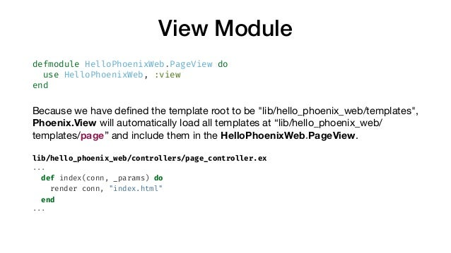 View Module defmodule HelloPhoenixWeb.PageView do use HelloPhoenixWeb, :view end Because we have defined the template root ...