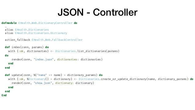 JSON - Controller defmodule EHealth.Web.DictionaryController do … alias EHealth.Dictionaries alias EHealth.Dictionaries.Di...
